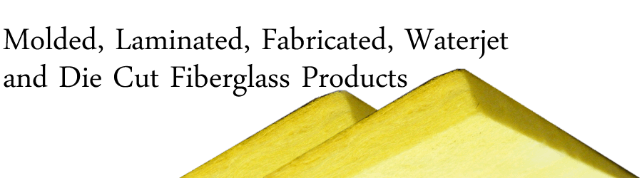 Molded, Laminated, Fabricated, Waterjet and Die Cut Fiberglass Products